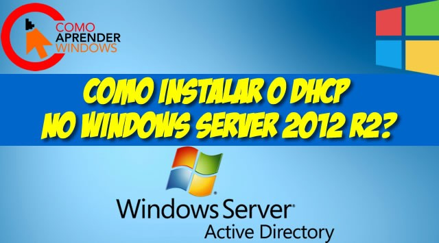 Como Instalar o Dhcp no Windows Server 2012 R2?