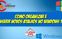 Como Organizar e Inserir Novos Atalhos no Windows 10