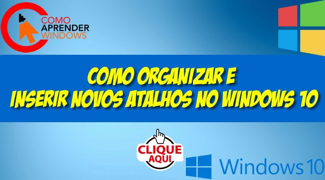 Como Organizar e Inserir Novos Atalhos no Windows 10