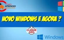 Novo Windows e agora?