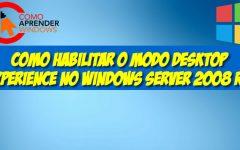 Como Habilitar o Modo Desktop Experience no Windows Server 2008 R2