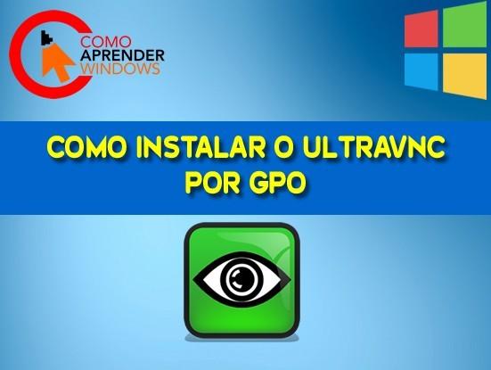 UltraVNC. Como Instalar o Ultravnc por GPO